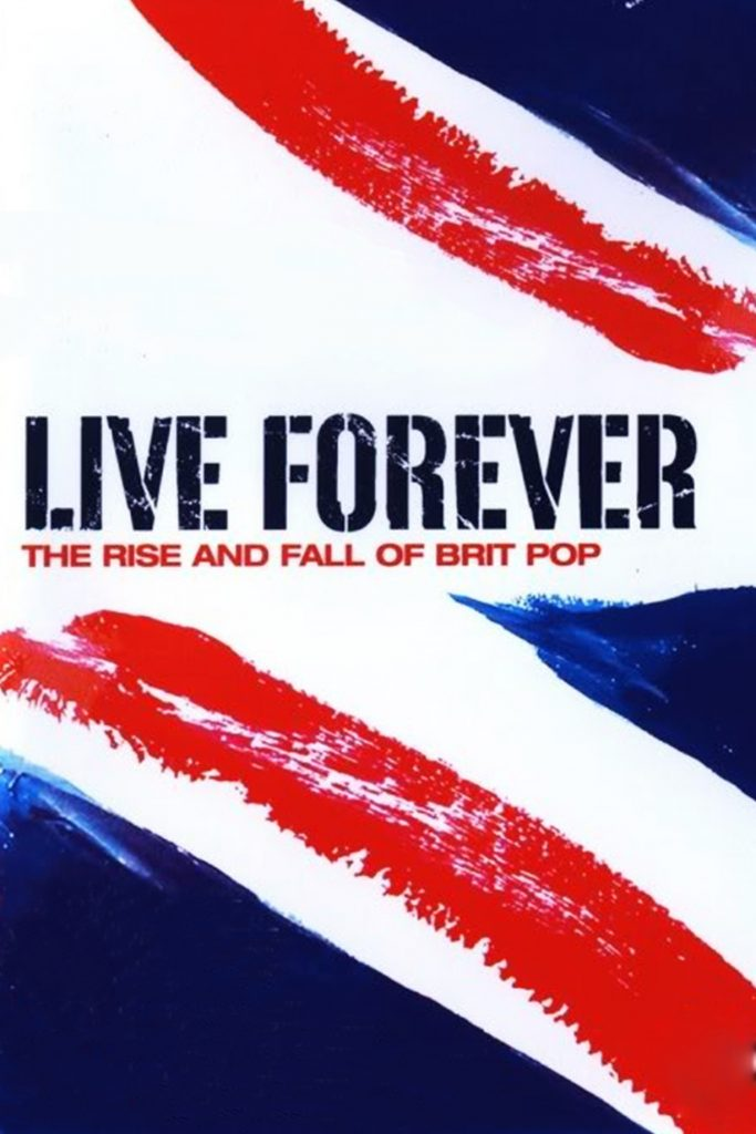 永生不死:英伦摇滚的沉浮 Live Forever: The Rise and Fall of Brit Pop